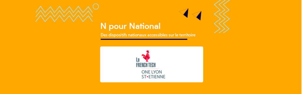 N pour National : des dispositifs French Tech accessibles sur le territoire