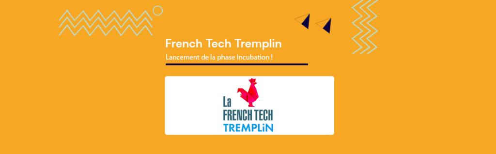 Lancement de la phase Incubation de French Tech Tremplin !